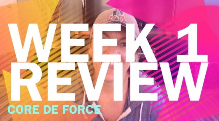 Core De Force – Week 1Review